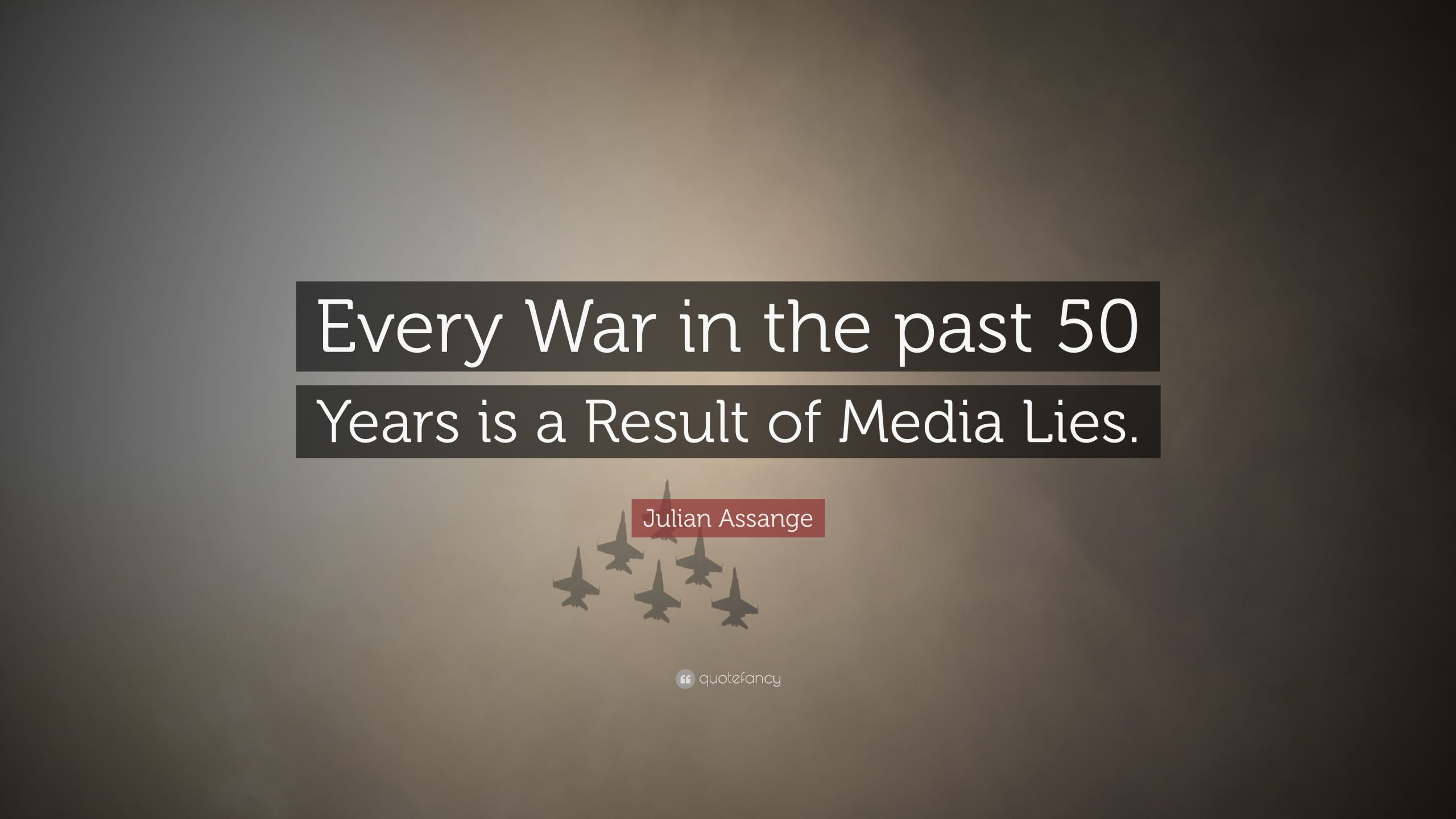 576077-Julian-Assange-Quote-Every-War-in-the-past-50-Years-is-a-Result-of